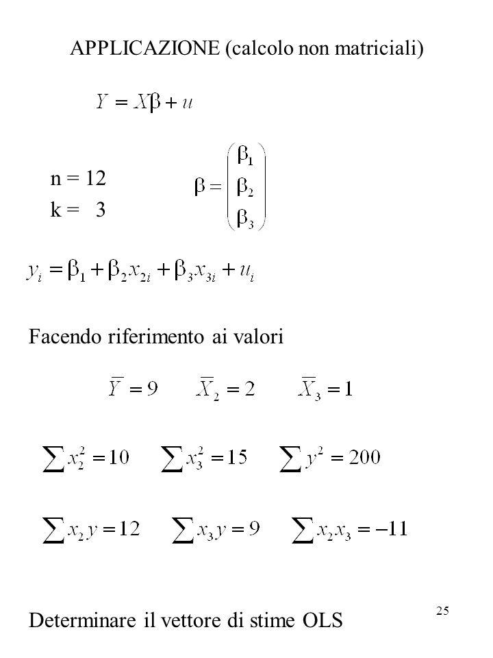 25 APPLICAZIONE (calcolo non matriciali) n = 12 k = 3 Facendo riferimento ai valori Determinare il vettore di stime OLS