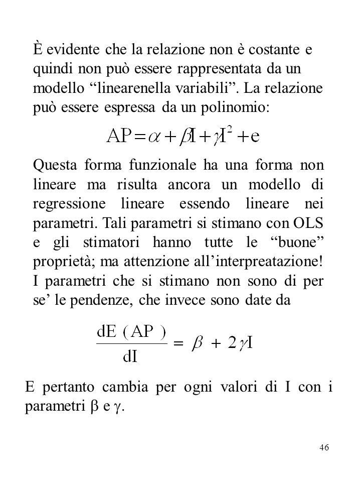 46 È evidente che la relazione non è costante e quindi non può essere rappresentata da un modello linearenella variabili .