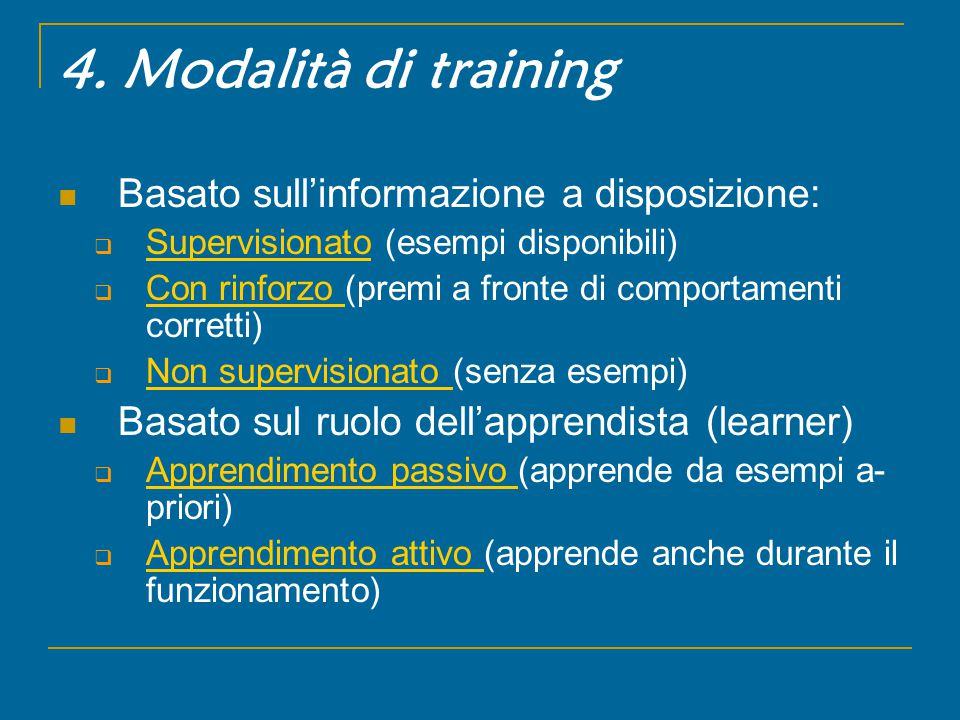 4. Modalità di training Basato sull'informazione a disposizione:  Supervisionato (esempi disponibili) Supervisionato  Con rinforzo (premi a fronte d