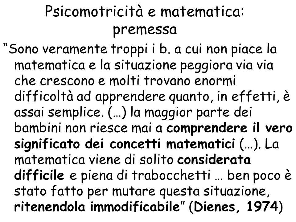 Psicomotricità e matematica: premessa Sono veramente troppi i b.