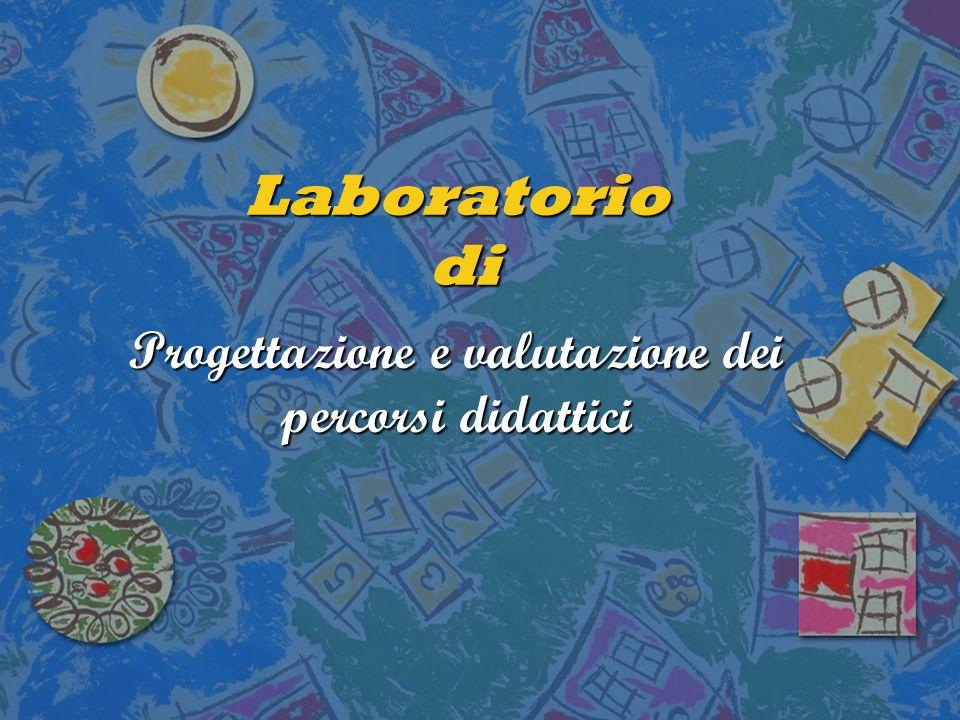 Laboratorio di Laboratorio di Progettazione e valutazione dei percorsi didattici