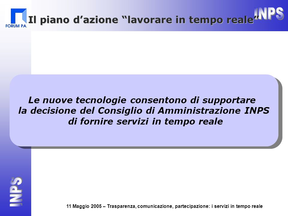 11 Maggio 2005 – Trasparenza, comunicazione, partecipazione: i servizi in tempo reale Le nuove tecnologie consentono di supportare la decisione del Co