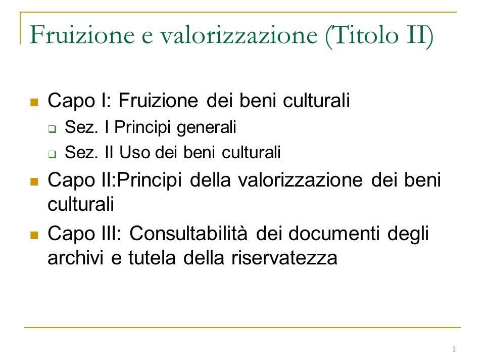 1 Fruizione e valorizzazione (Titolo II) Capo I: Fruizione dei beni culturali  Sez.