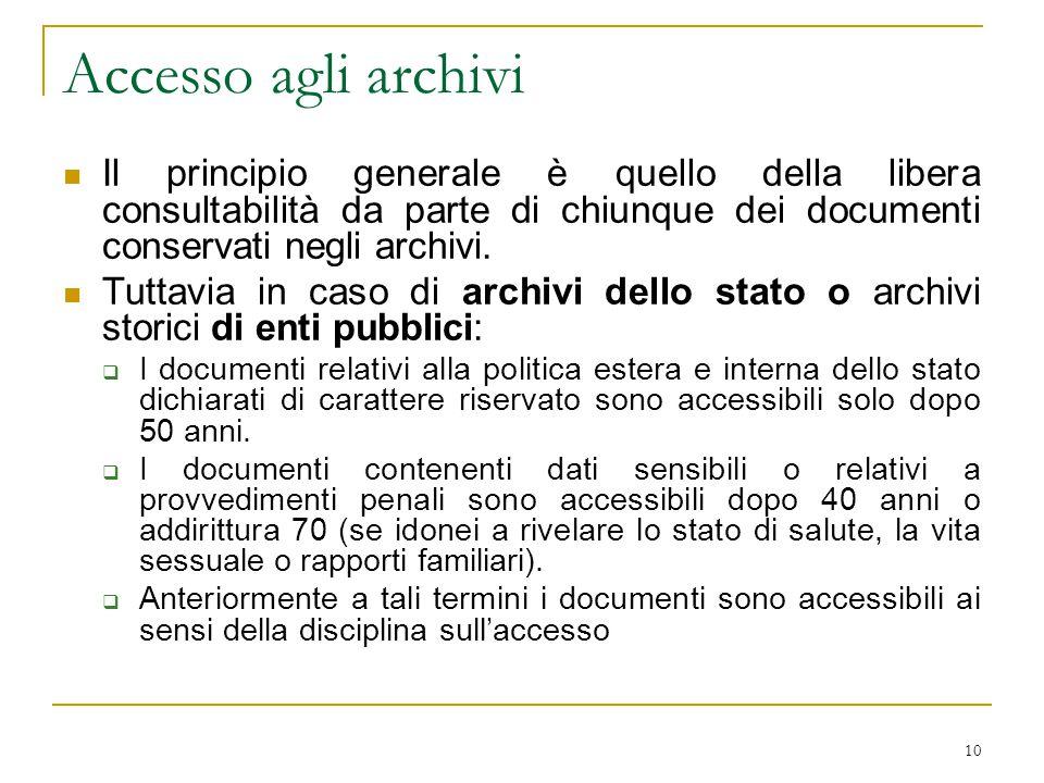 10 Accesso agli archivi Il principio generale è quello della libera consultabilità da parte di chiunque dei documenti conservati negli archivi.