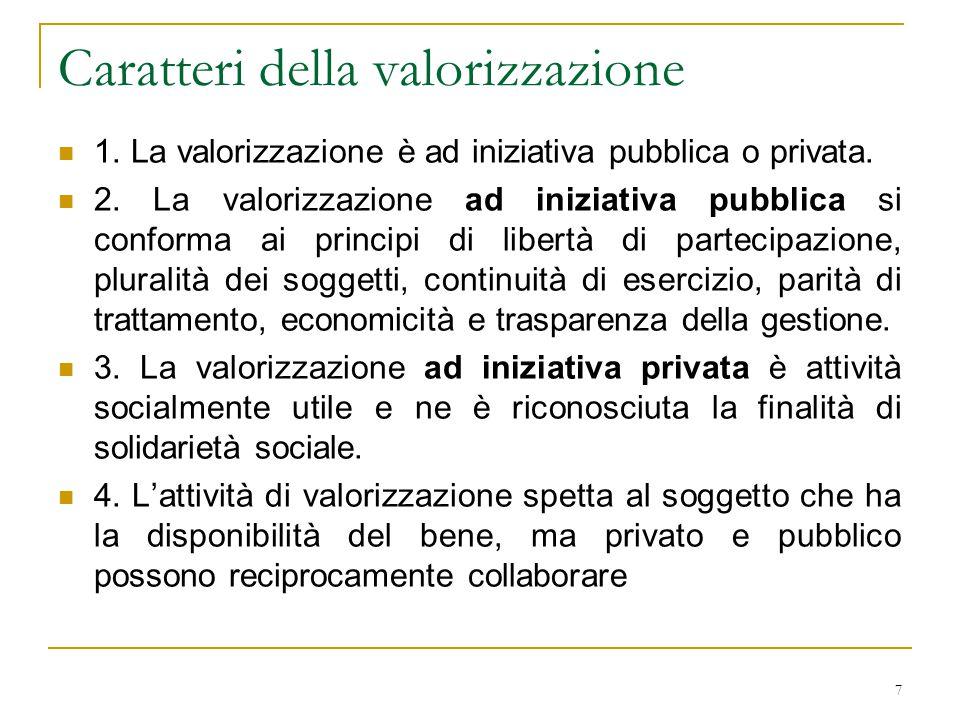 7 Caratteri della valorizzazione 1. La valorizzazione è ad iniziativa pubblica o privata.