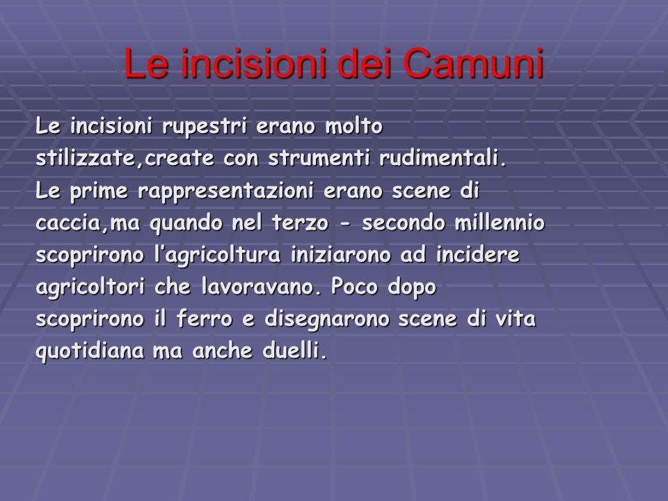 Le incisioni dei Camuni Le incisioni rupestri erano molto stilizzate,create con strumenti rudimentali.