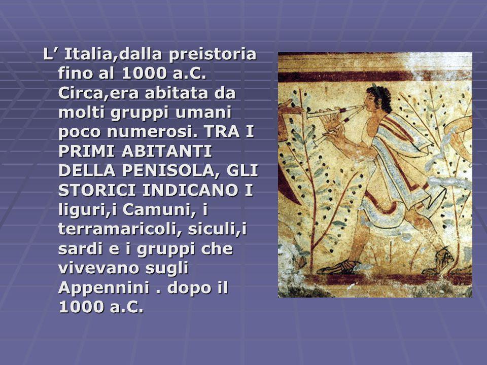 L' Italia,dalla preistoria fino al 1000 a.C.Circa,era abitata da molti gruppi umani poco numerosi.