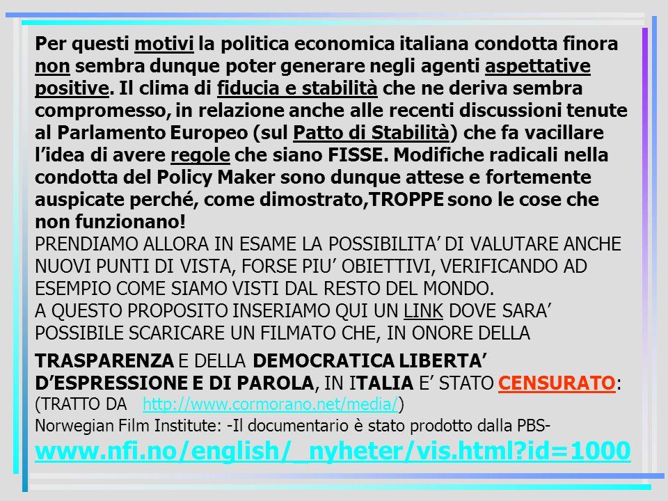 Per questi motivi la politica economica italiana condotta finora non sembra dunque poter generare negli agenti aspettative positive.