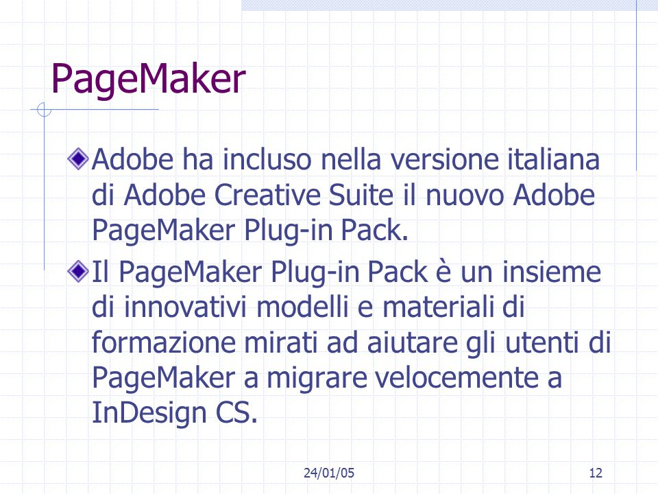 24/01/0512 PageMaker Adobe ha incluso nella versione italiana di Adobe Creative Suite il nuovo Adobe PageMaker Plug-in Pack.