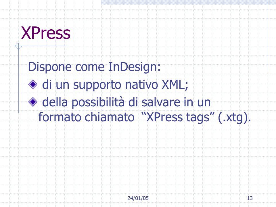 24/01/0513 XPress Dispone come InDesign: di un supporto nativo XML; della possibilità di salvare in un formato chiamato XPress tags (.xtg).
