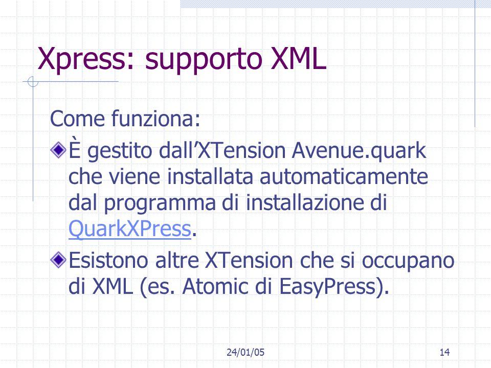 24/01/0514 Xpress: supporto XML Come funziona: È gestito dall'XTension Avenue.quark che viene installata automaticamente dal programma di installazione di QuarkXPress.