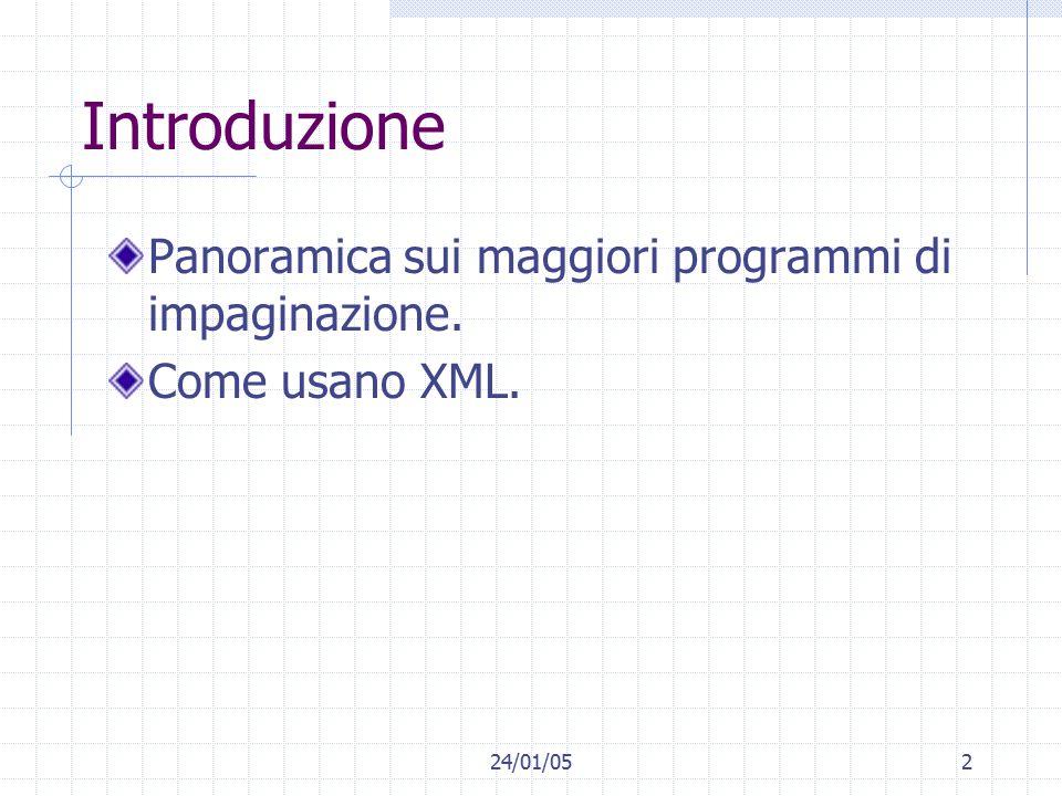 24/01/052 Introduzione Panoramica sui maggiori programmi di impaginazione. Come usano XML.