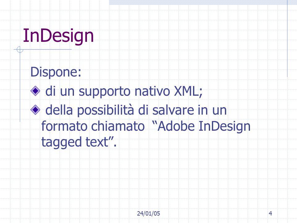 24/01/054 InDesign Dispone: di un supporto nativo XML; della possibilità di salvare in un formato chiamato Adobe InDesign tagged text .