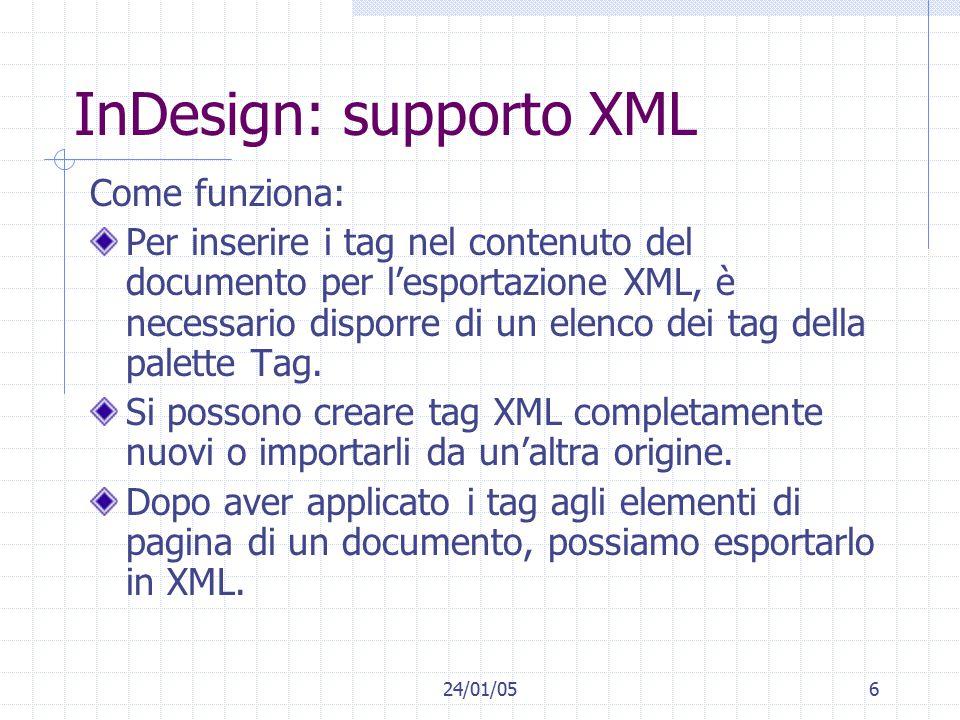 24/01/056 InDesign: supporto XML Come funziona: Per inserire i tag nel contenuto del documento per l'esportazione XML, è necessario disporre di un elenco dei tag della palette Tag.