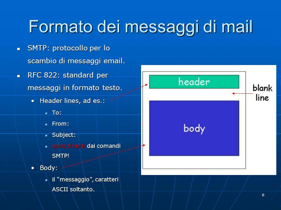 9 Formato messaggi: estensioni multimediali MIME: Multipurpose Internet Mail Extensions, RFC 2045, 2056.