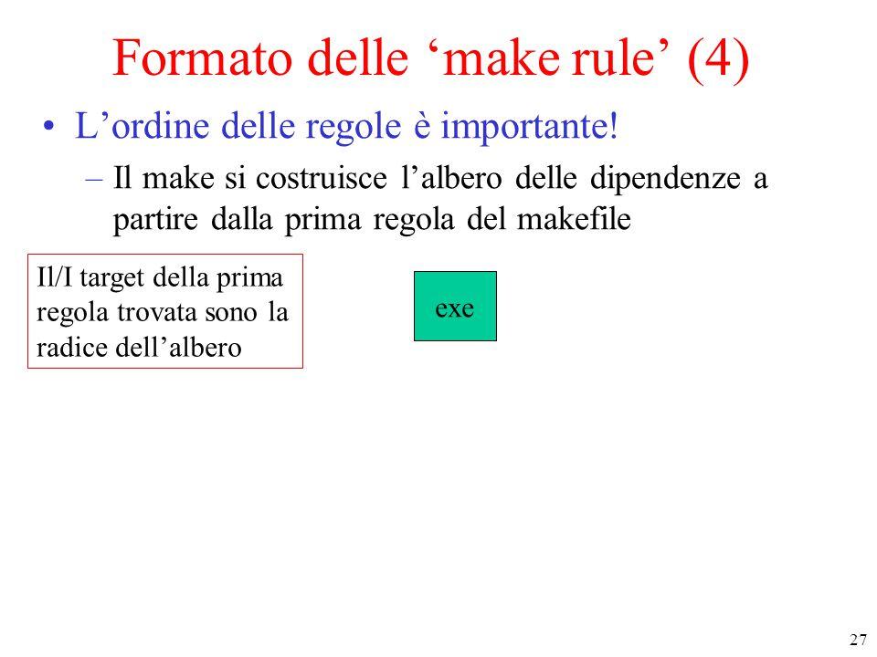 27 Il/I target della prima regola trovata sono la radice dell'albero exe Formato delle 'make rule' (4) L'ordine delle regole è importante! –Il make si