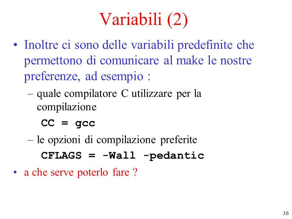 36 Variabili (2) Inoltre ci sono delle variabili predefinite che permettono di comunicare al make le nostre preferenze, ad esempio : –quale compilator