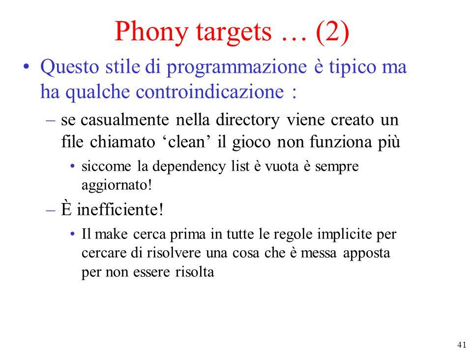 41 Phony targets … (2) Questo stile di programmazione è tipico ma ha qualche controindicazione : –se casualmente nella directory viene creato un file