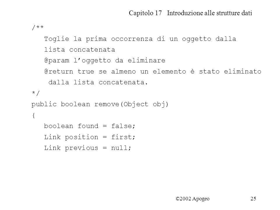 Capitolo 17 Introduzione alle strutture dati 25 /** Toglie la prima occorrenza di un oggetto dalla lista concatenata @param l'oggetto da eliminare @re