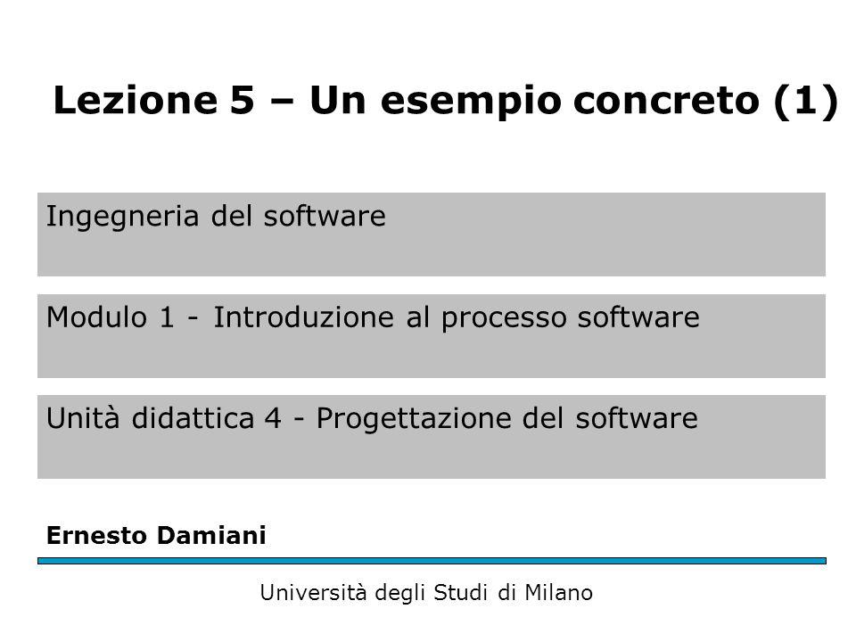 Ingegneria del software Modulo 1 -Introduzione al processo software Unità didattica 4 - Progettazione del software Ernesto Damiani Università degli St
