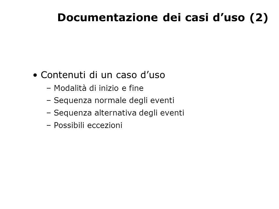 Documentazione dei casi d'uso (2) Contenuti di un caso d'uso – Modalità di inizio e fine – Sequenza normale degli eventi – Sequenza alternativa degli