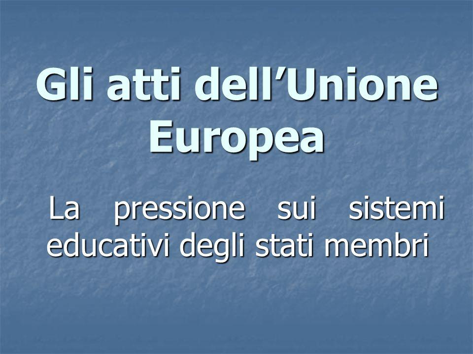 Gli atti dell'Unione Europea La pressione sui sistemi educativi degli stati membri La pressione sui sistemi educativi degli stati membri