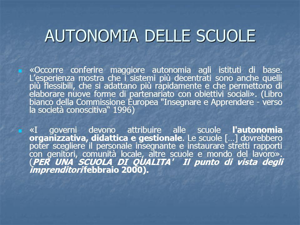AUTONOMIA DELLE SCUOLE «Occorre conferire maggiore autonomia agli istituti di base. L'esperienza mostra che i sistemi più decentrati sono anche quelli