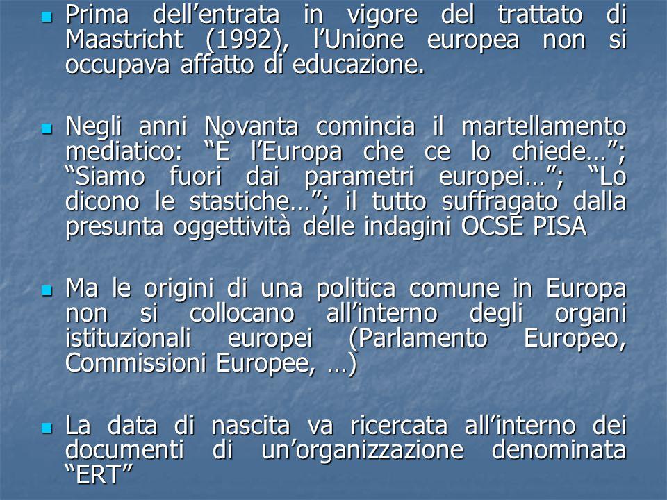 Prima dell'entrata in vigore del trattato di Maastricht (1992), l'Unione europea non si occupava affatto di educazione. Prima dell'entrata in vigore d