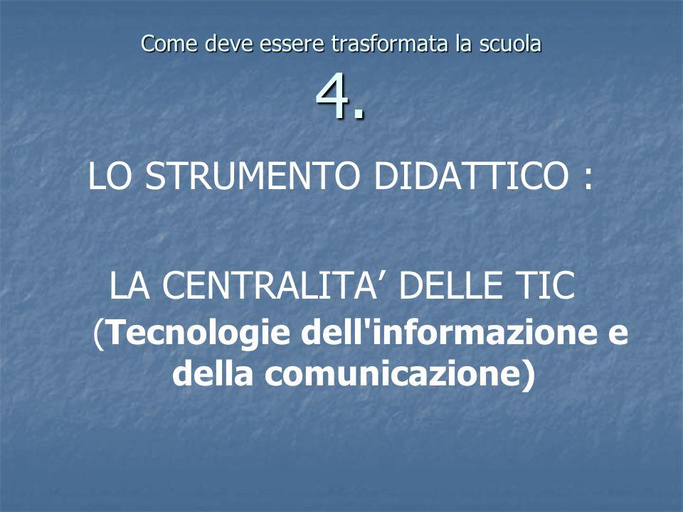 Come deve essere trasformata la scuola 4. LO STRUMENTO DIDATTICO : LA CENTRALITA' DELLE TIC (Tecnologie dell'informazione e della comunicazione)
