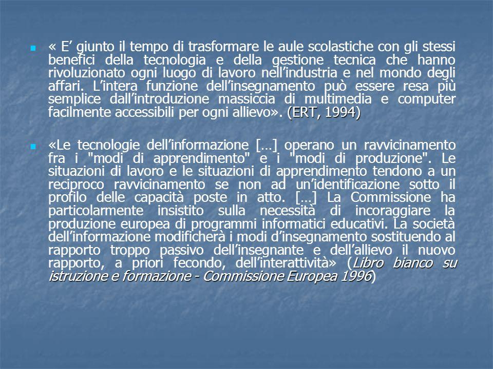 (ERT, 1994) « E' giunto il tempo di trasformare le aule scolastiche con gli stessi benefici della tecnologia e della gestione tecnica che hanno rivoluzionato ogni luogo di lavoro nell'industria e nel mondo degli affari.