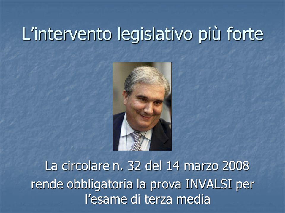 L'intervento legislativo più forte La circolare n. 32 del 14 marzo 2008 La circolare n. 32 del 14 marzo 2008 rende obbligatoria la prova INVALSI per l