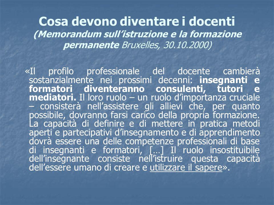 Cosa devono diventare i docenti (Memorandum sull'istruzione e la formazione permanente Bruxelles, 30.10.2000) «Il profilo professionale del docente ca