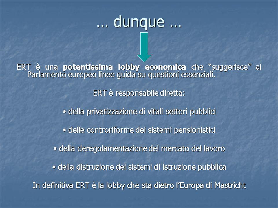 """… dunque … ERT è una potentissima lobby economica che """"suggerisce"""" al Parlamento europeo linee guida su questioni essenziali. ERT è responsabile diret"""