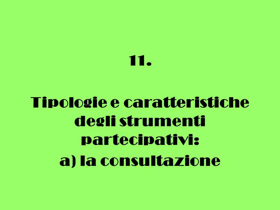 11. Tipologie e caratteristiche degli strumenti partecipativi: a) la consultazione
