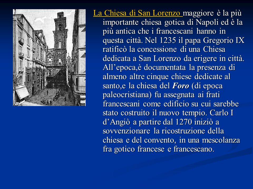 La Chiesa di San Lorenzo La Chiesa di San Lorenzo maggiore è la più importante chiesa gotica di Napoli ed è la più antica che i francescani hanno in questa città.