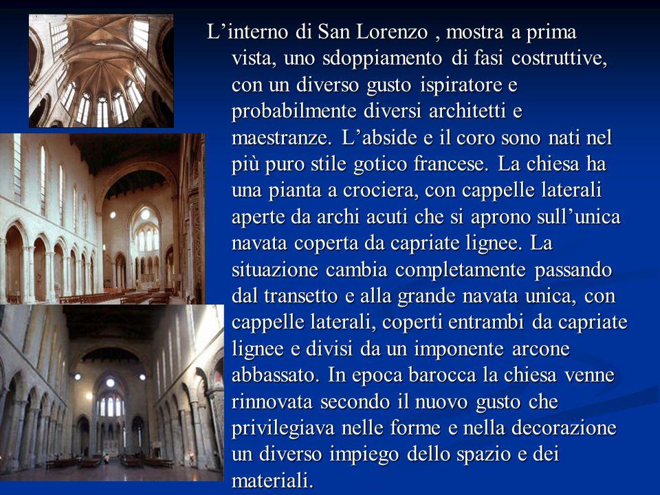 L'interno di San Lorenzo, mostra a prima vista, uno sdoppiamento di fasi costruttive, con un diverso gusto ispiratore e probabilmente diversi architetti e maestranze.