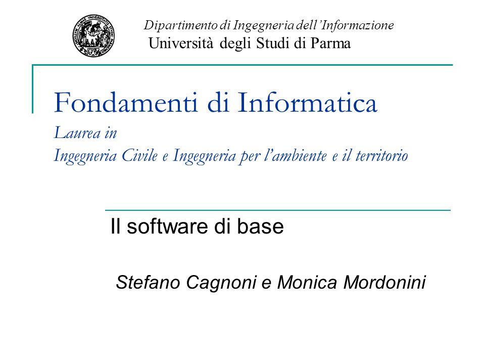Fondamenti di Informatica Laurea in Ingegneria Civile e Ingegneria per l'ambiente e il territorio Il software di base Stefano Cagnoni e Monica Mordoni