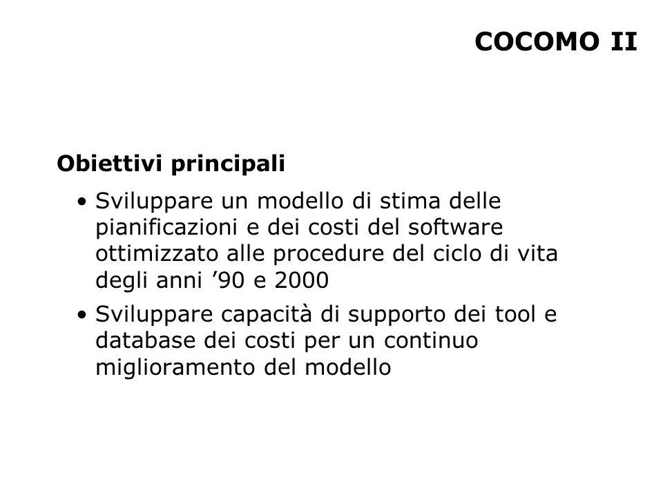 COCOMO II Obiettivi principali Sviluppare un modello di stima delle pianificazioni e dei costi del software ottimizzato alle procedure del ciclo di vi