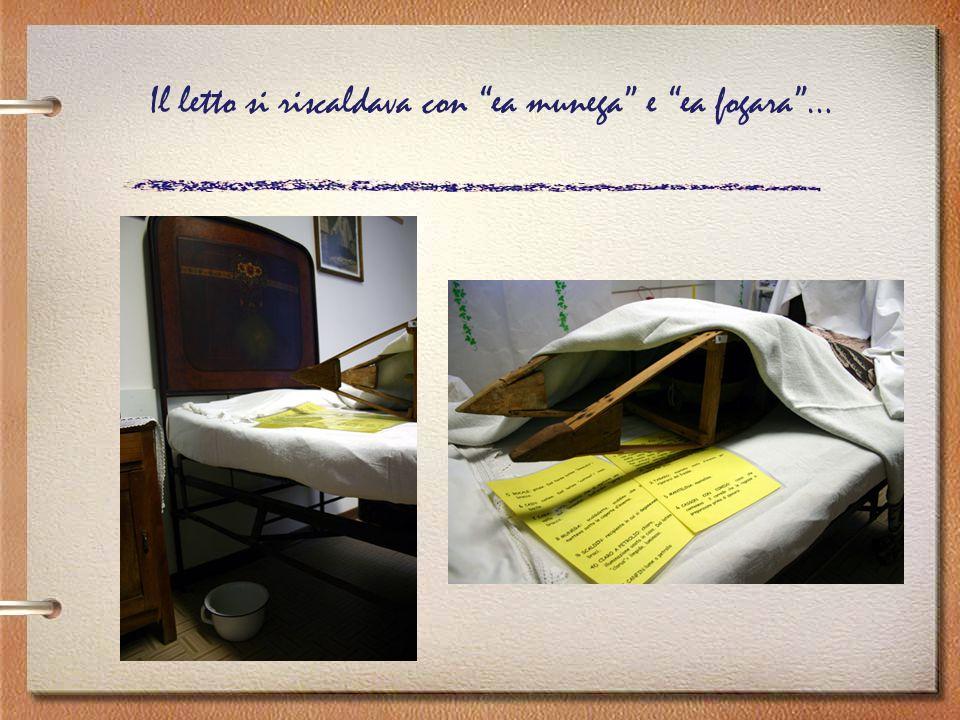 Il letto si riscaldava con ea munega e ea fogara …