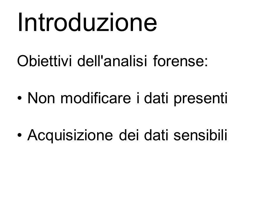 Introduzione Obiettivi dell'analisi forense: Non modificare i dati presenti Acquisizione dei dati sensibili