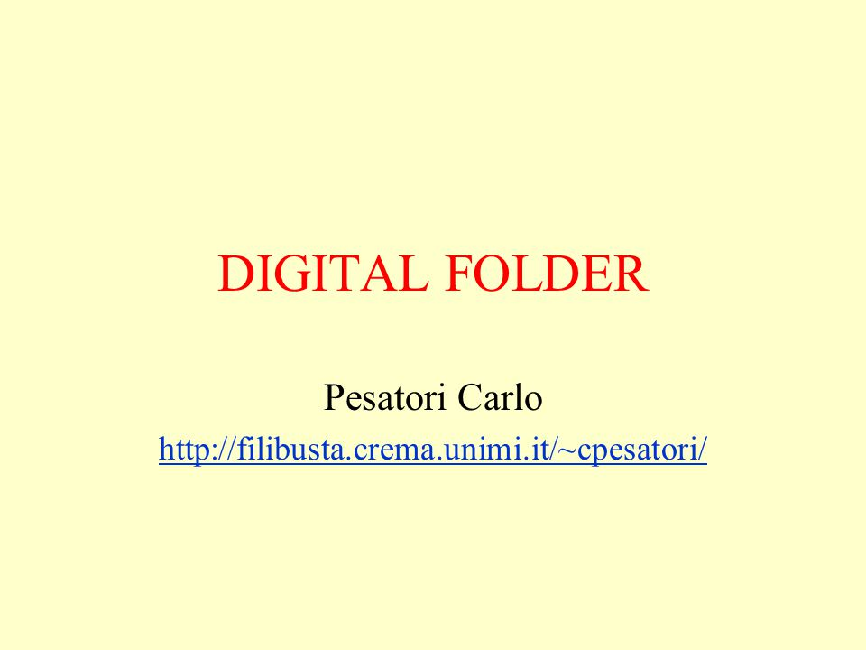 DIGITAL FOLDER Pesatori Carlo http://filibusta.crema.unimi.it/~cpesatori/
