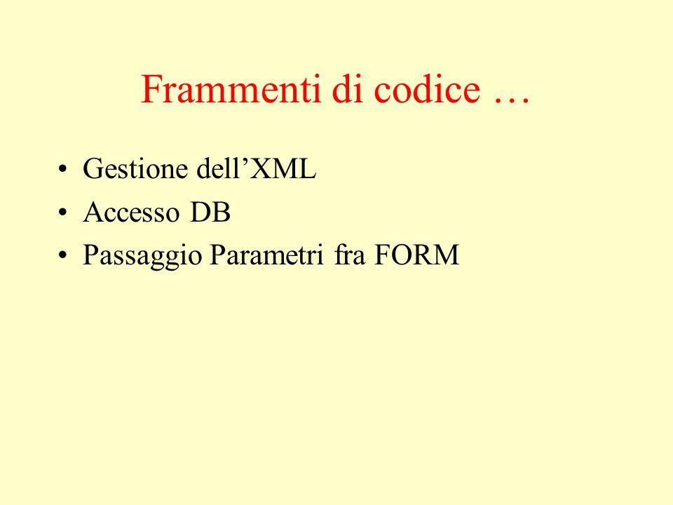 Frammenti di codice … Gestione dell'XML Accesso DB Passaggio Parametri fra FORM