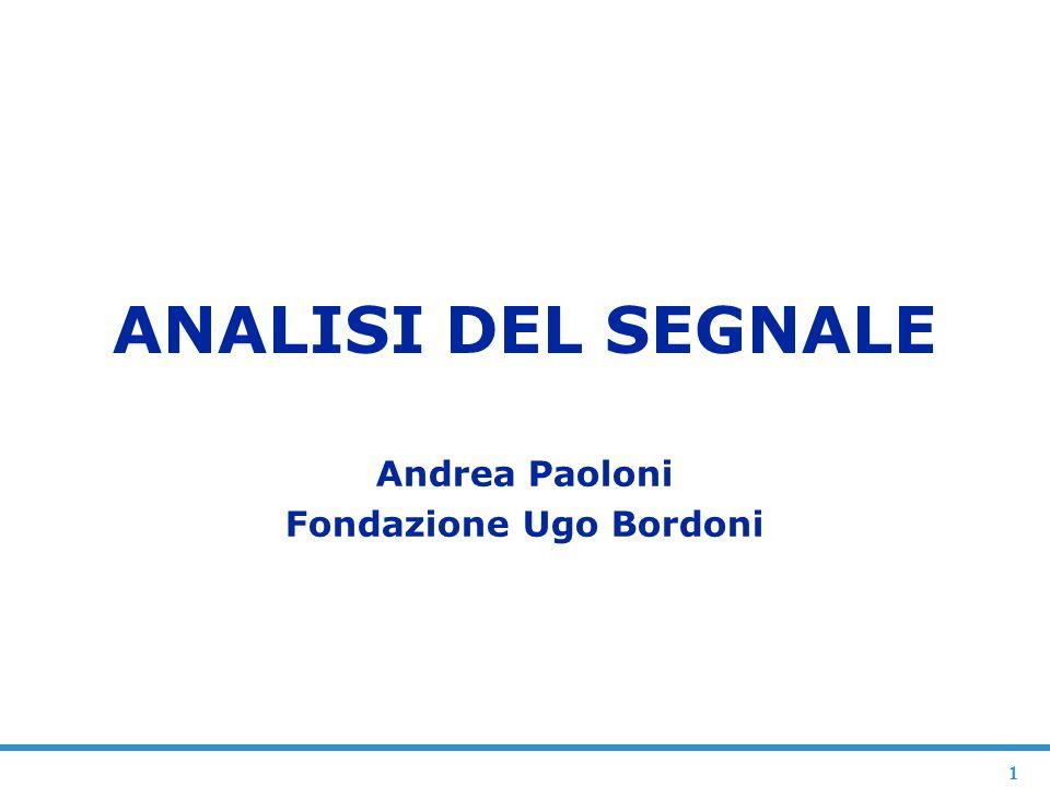 1 ANALISI DEL SEGNALE Andrea Paoloni Fondazione Ugo Bordoni