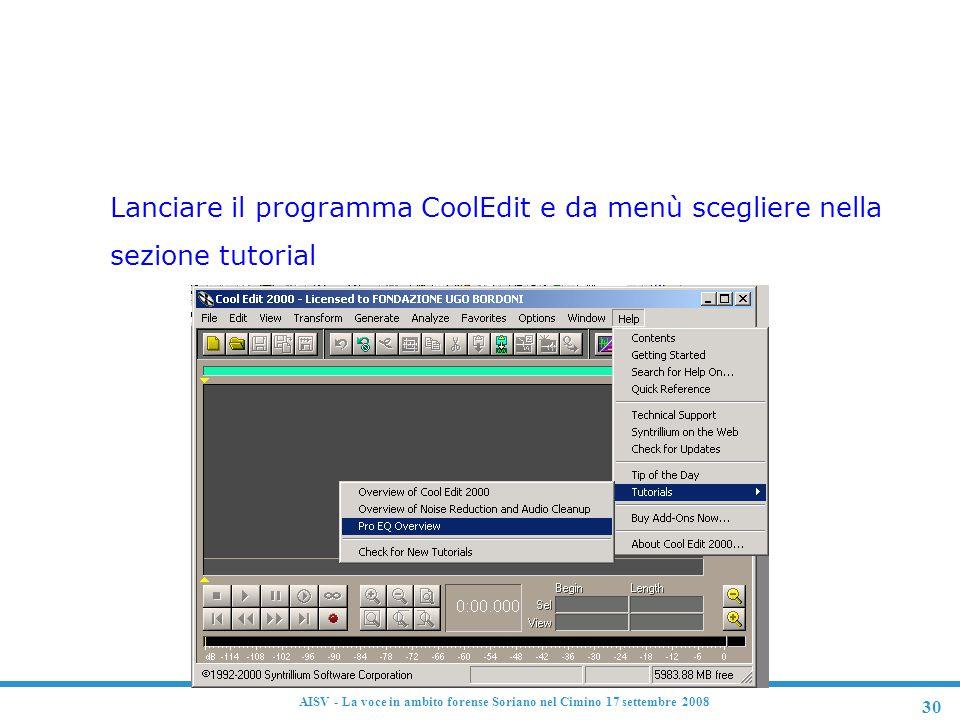 30 AISV - La voce in ambito forense Soriano nel Cimino 17 settembre 2008 F Lanciare il programma CoolEdit e da menù scegliere nella sezione tutorial