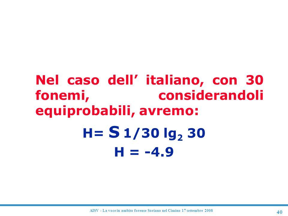 40 AISV - La voce in ambito forense Soriano nel Cimino 17 settembre 2008 Informazione media Nel caso dell' italiano, con 30 fonemi, considerandoli equ