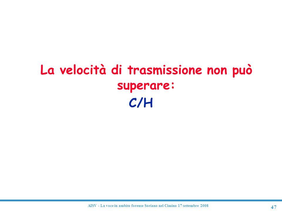 47 AISV - La voce in ambito forense Soriano nel Cimino 17 settembre 2008 Teorema fondamentale della codifica La velocità di trasmissione non può super