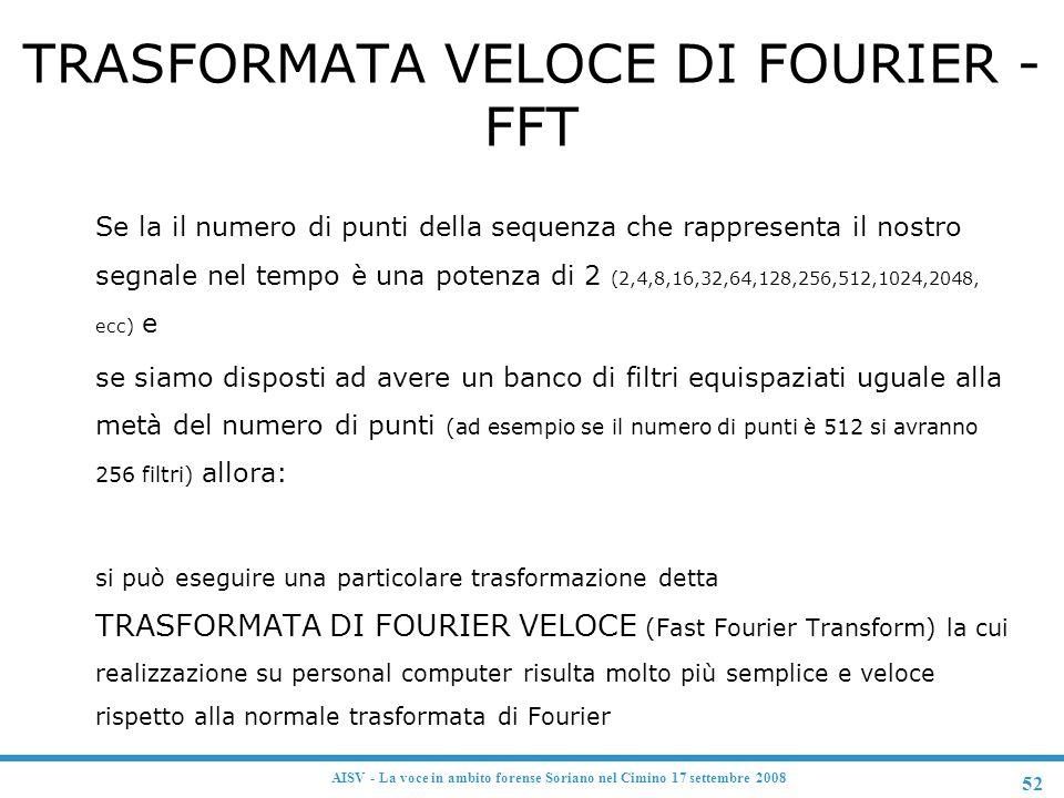 52 AISV - La voce in ambito forense Soriano nel Cimino 17 settembre 2008 TRASFORMATA VELOCE DI FOURIER - FFT F Se la il numero di punti della sequenza