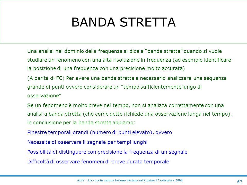 """57 AISV - La voce in ambito forense Soriano nel Cimino 17 settembre 2008 BANDA STRETTA F Una analisi nel dominio della frequenza si dice a """"banda stre"""