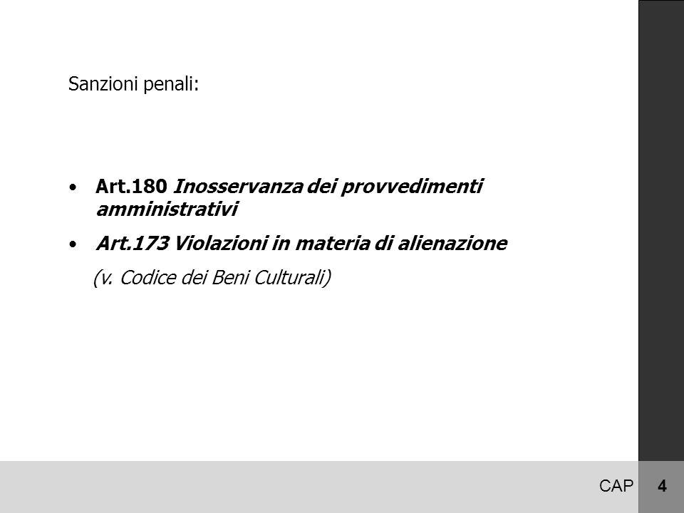 CAP 4 Sanzioni penali: Art.180 Inosservanza dei provvedimenti amministrativi Art.173 Violazioni in materia di alienazione (v. Codice dei Beni Cultural