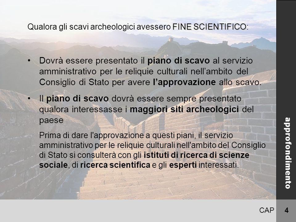 CAP 4 CINA approfondimento FINE SCIENTIFICO Qualora gli scavi archeologici avessero FINE SCIENTIFICO: Dovrà essere presentato il piano di scavo al ser